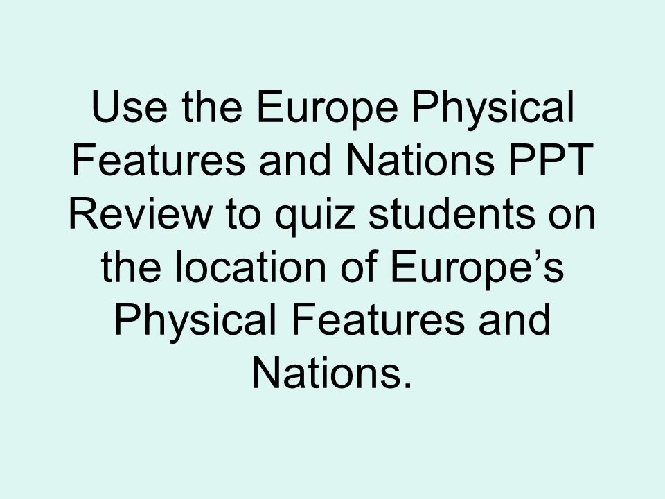 Use the Europe Physical Features and Nations PPT Review to quiz students on the location of Europe's Physical Features and Nations.
