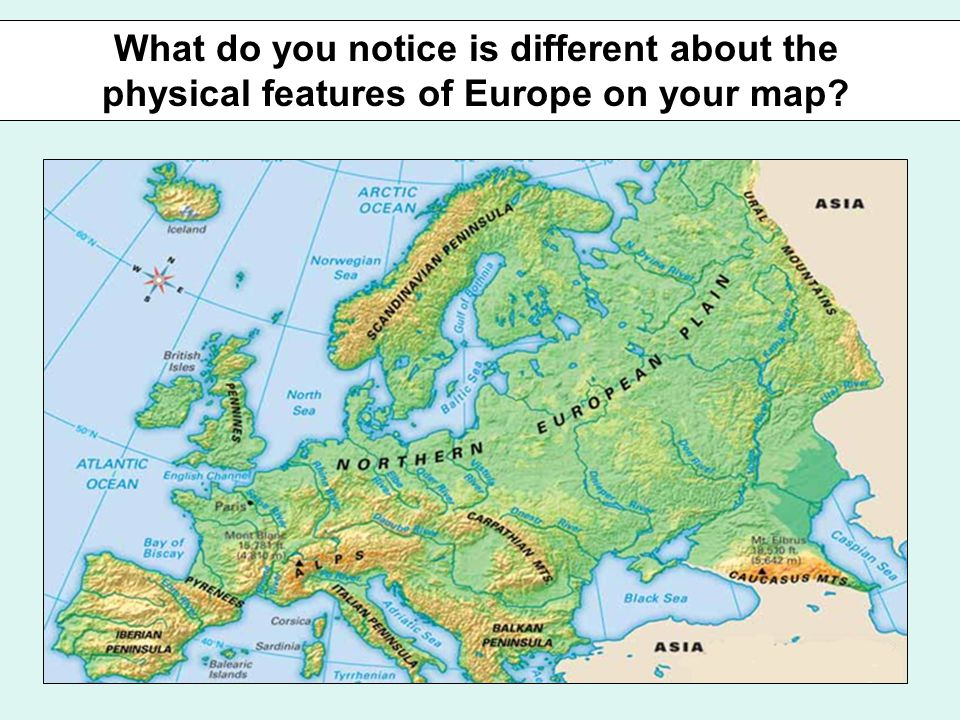 What do you notice is different about the physical features of Europe on your map