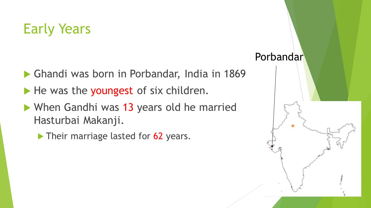 Early Years Porbandar Ghandi was born in Porbandar, India in 1869