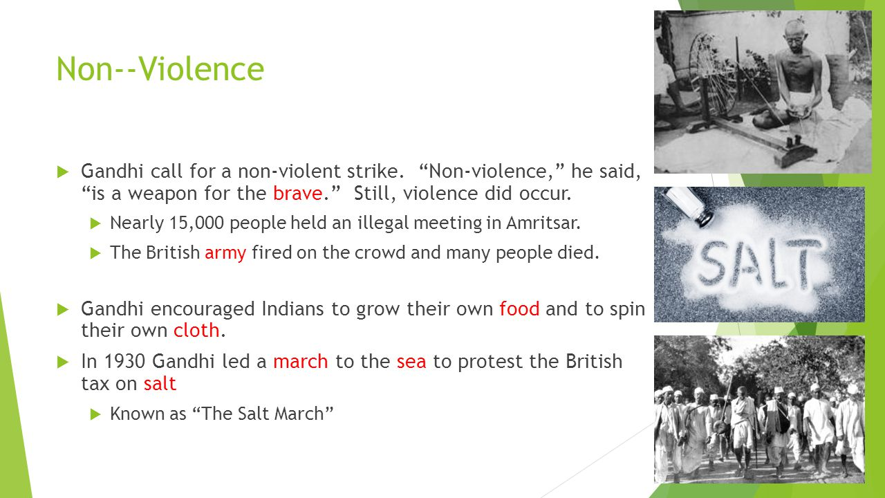 Non--Violence Gandhi call for a non-violent strike. Non-violence, he said, is a weapon for the brave. Still, violence did occur.