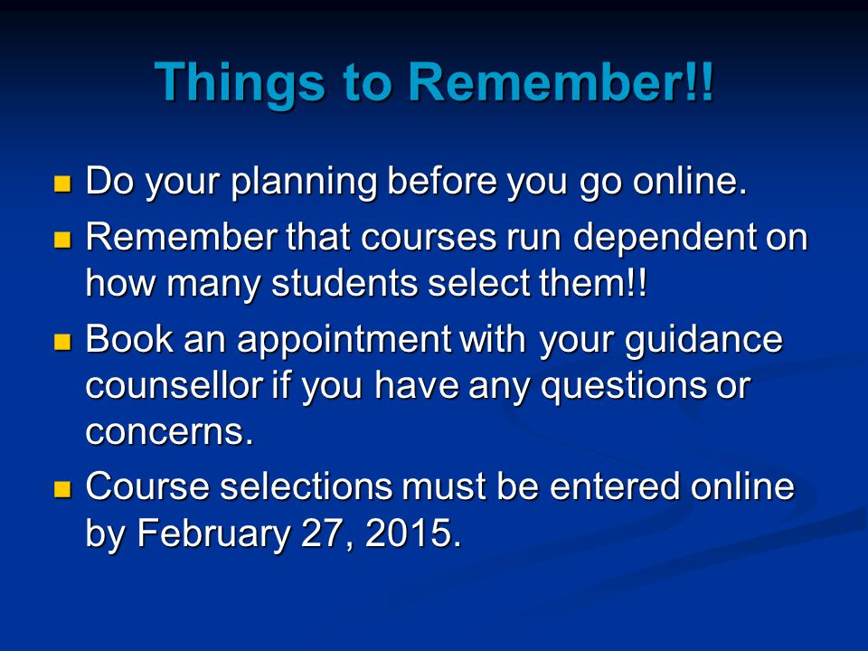 Things to Remember!! Do your planning before you go online.