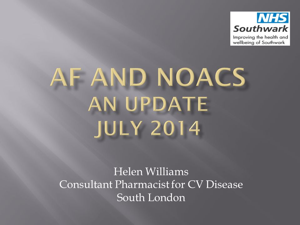 AF and NOACs An UPDATE JULY 2014