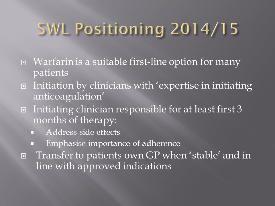 SWL Positioning 2014/15 Warfarin is a suitable first-line option for many patients.