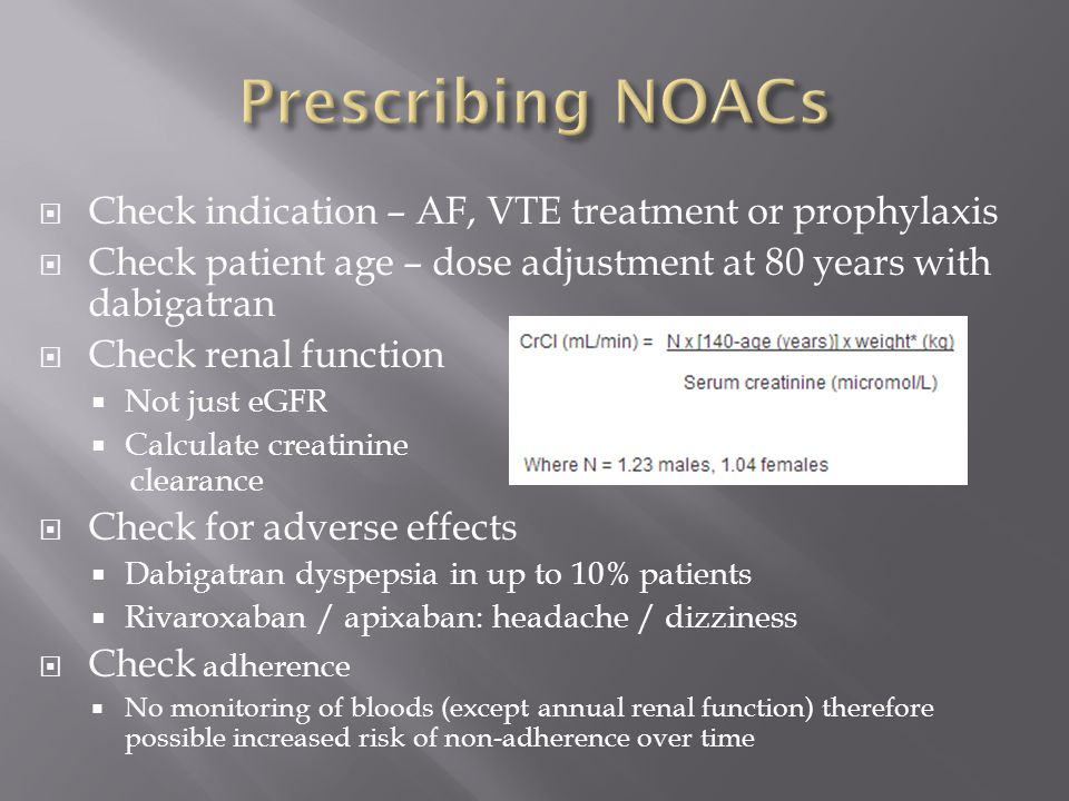 Prescribing NOACs Check indication – AF, VTE treatment or prophylaxis