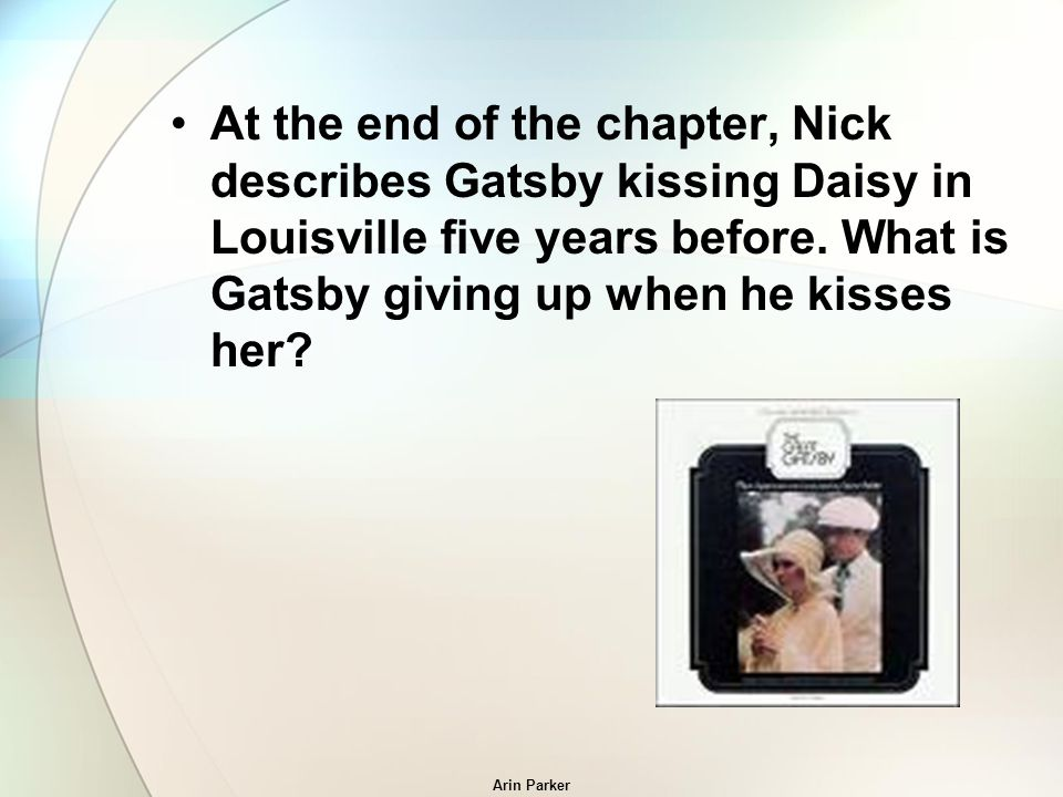 At The End Of The Chapter, Nick Describes Gatsby Kissing Daisy In  Louisville Five Years