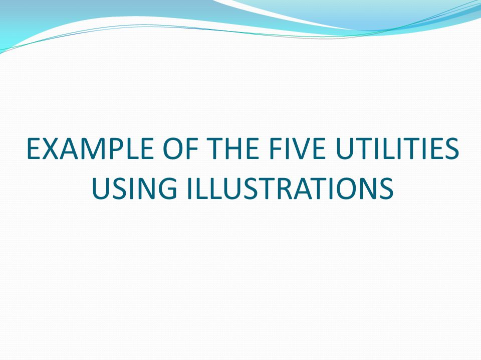 EXAMPLE OF THE FIVE UTILITIES USING ILLUSTRATIONS