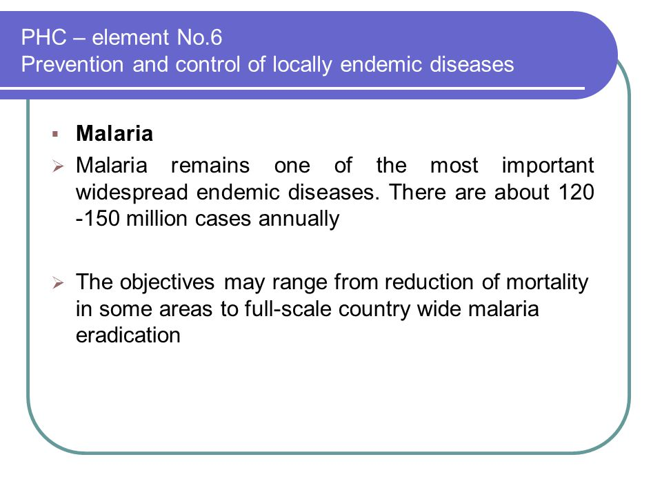 prevention and control of locally endemic diseases Malaria is endemic throughout  epidemiology, prevention, and control topic  but plasmodium vivax and plasmodium knowlesi can also cause severe disease.