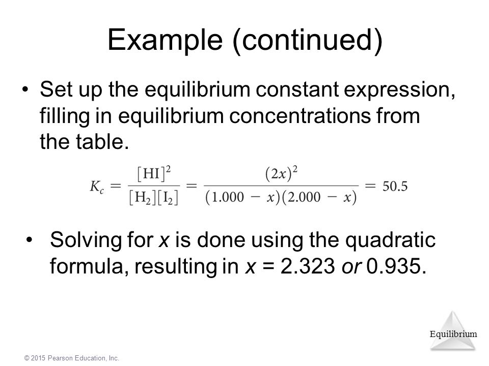 Example (continued) Set up the equilibrium constant expression, filling in equilibrium concentrations from the table.