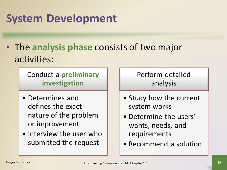 System Development The analysis phase consists of two major activities: Conduct a preliminary investigation.