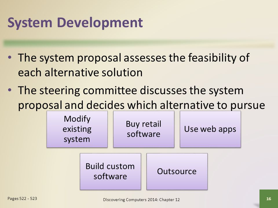 System Development The system proposal assesses the feasibility of each alternative solution.