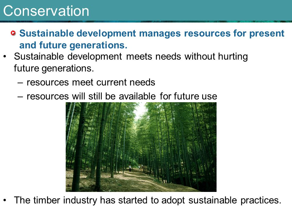 Conservation Sustainable development manages resources for present and future generations.