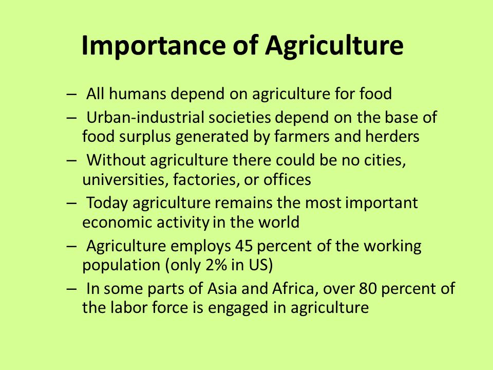 why is farming important Agriculture has played a key role in the development of human civilization agriculture is important for numerous reasons, the most central of which is that we all.