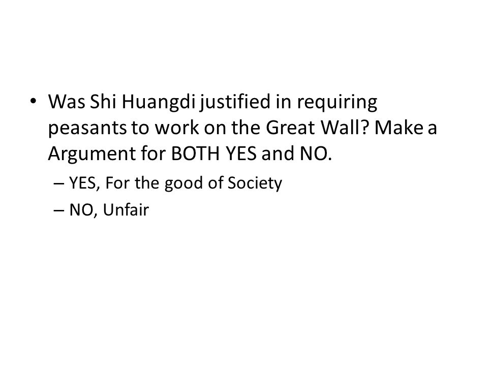 Was Shi Huangdi justified in requiring peasants to work on the Great Wall Make a Argument for BOTH YES and NO.
