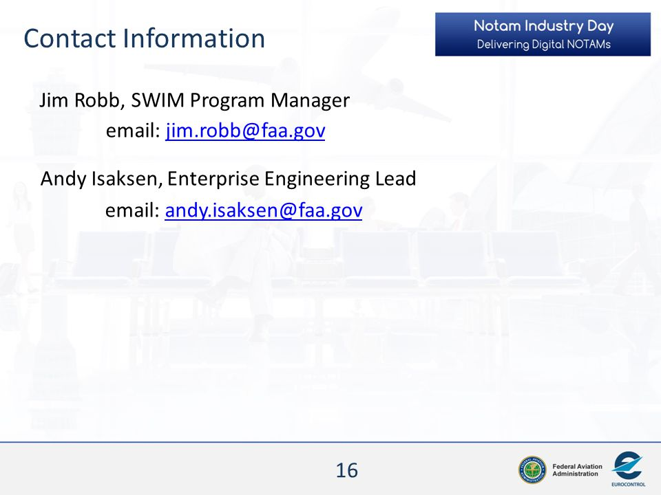 Contact Information Jim Robb, SWIM Program Manager.   Andy Isaksen, Enterprise Engineering Lead.