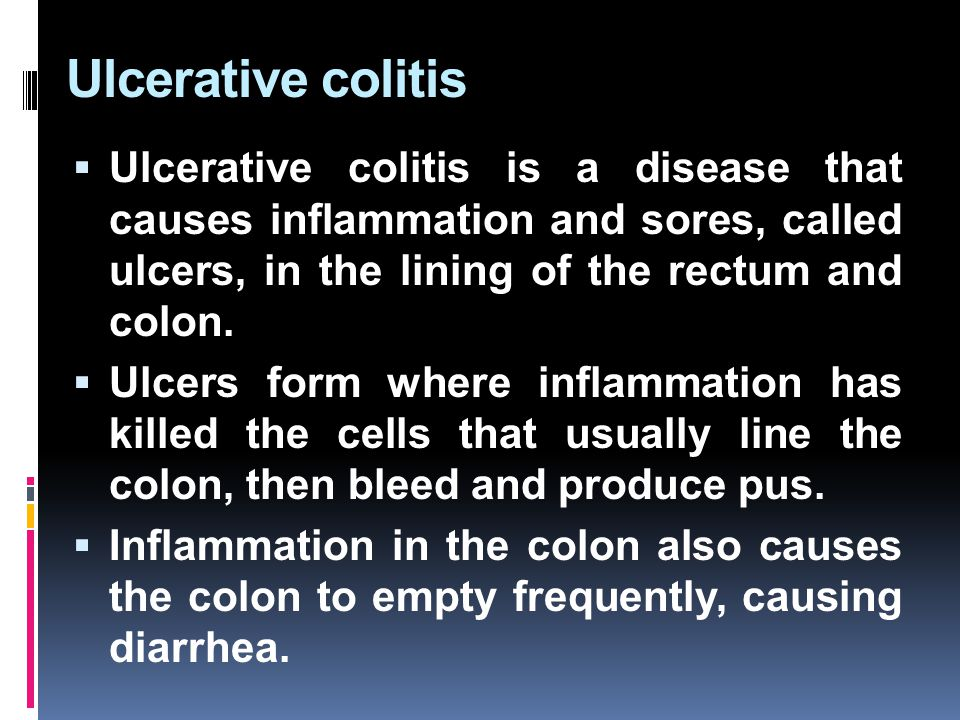 Ulcerative colitis Ulcerative colitis is a disease that causes inflammation and sores, called ulcers, in the lining of the rectum and colon.