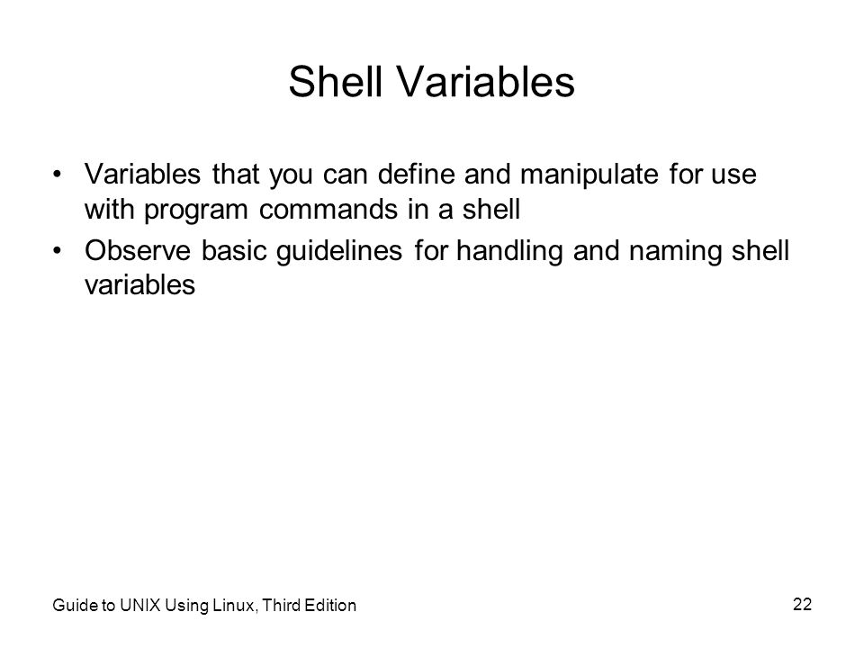 Shell Variables Variables that you can define and manipulate for use with program commands in a shell.