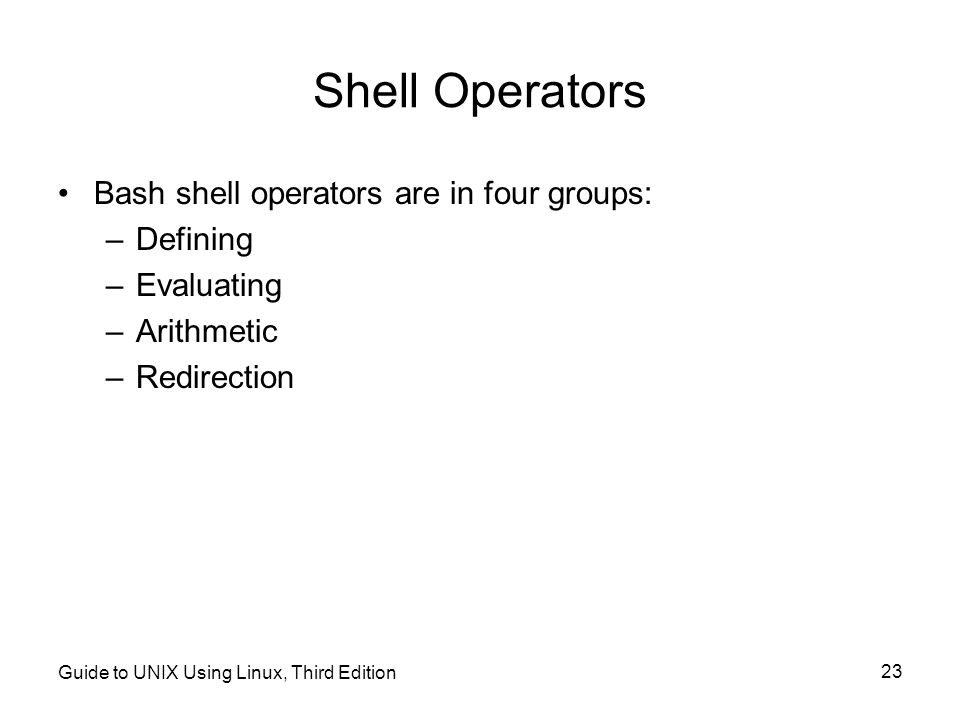 Shell Operators Bash shell operators are in four groups: Defining