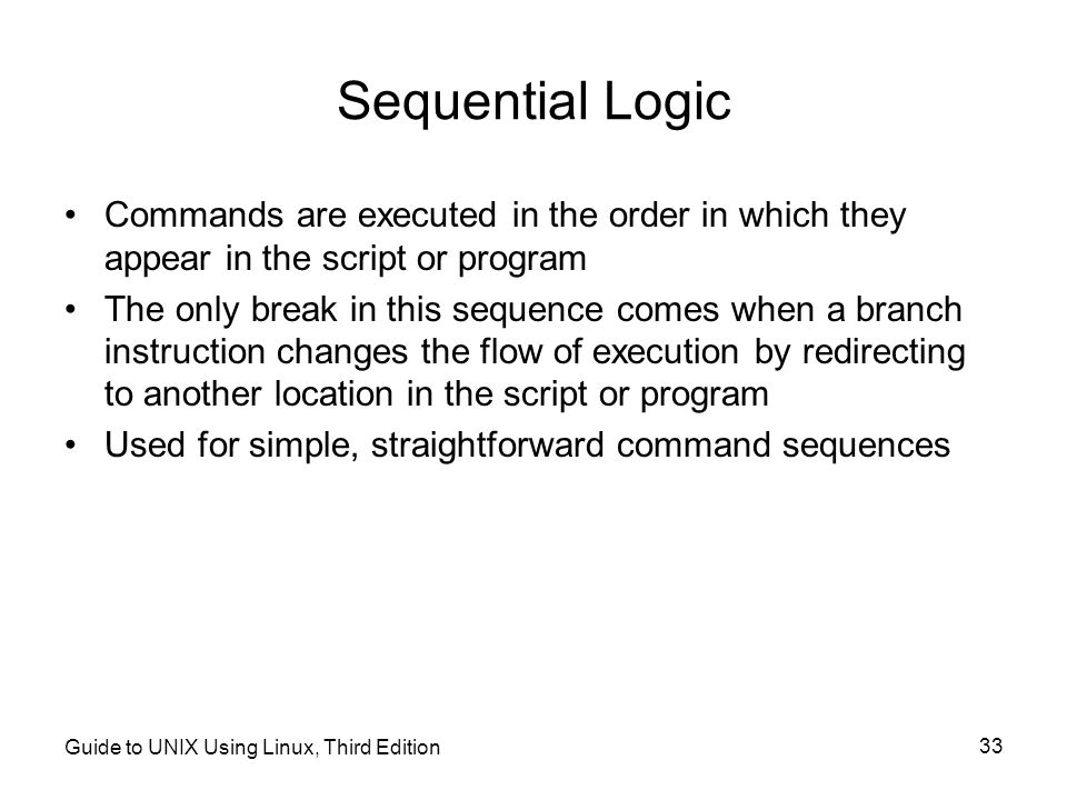 Sequential Logic Commands are executed in the order in which they appear in the script or program.