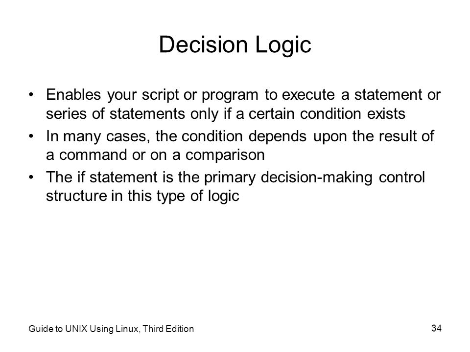 Decision Logic Enables your script or program to execute a statement or series of statements only if a certain condition exists.