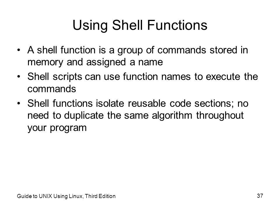 Using Shell Functions A shell function is a group of commands stored in memory and assigned a name.