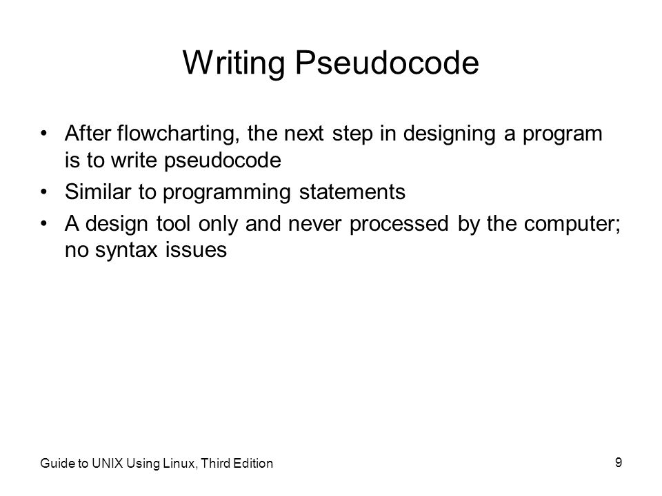 Writing Pseudocode After flowcharting, the next step in designing a program is to write pseudocode.