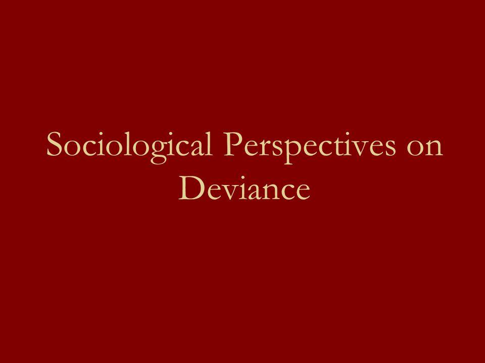 sociological perspectives on deviance Psychology explains deviant behavior from three key perspectives  to deviance, psychological explanations  psychological explanations of deviant behavior.