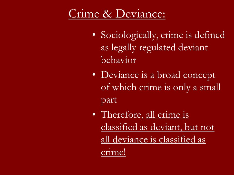 deviance and its consequences on crime Crime defined social rules that come with a penalty for violating them are known as laws society dictates through the laws that they create the behaviors they consider to be deviant and worthy of punishment if undertaken by its members.