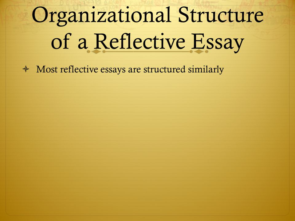 parts and structure of a reflective essay You should know that the most critical part of any academic paper is an   explanation: this classical composition is reflecting the high tension.