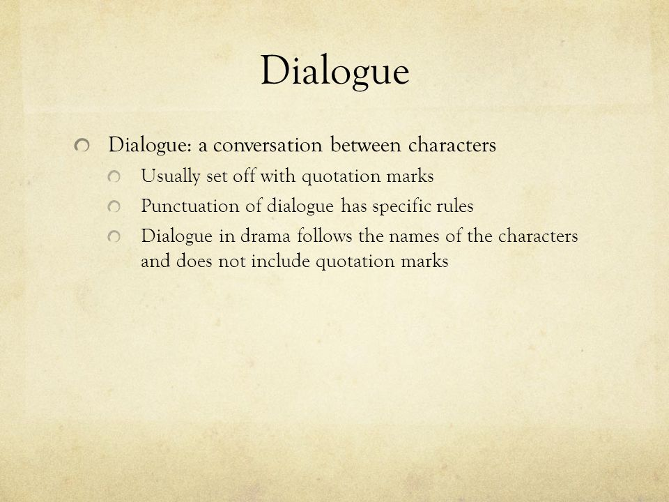 Dialogue Dialogue: a conversation between characters