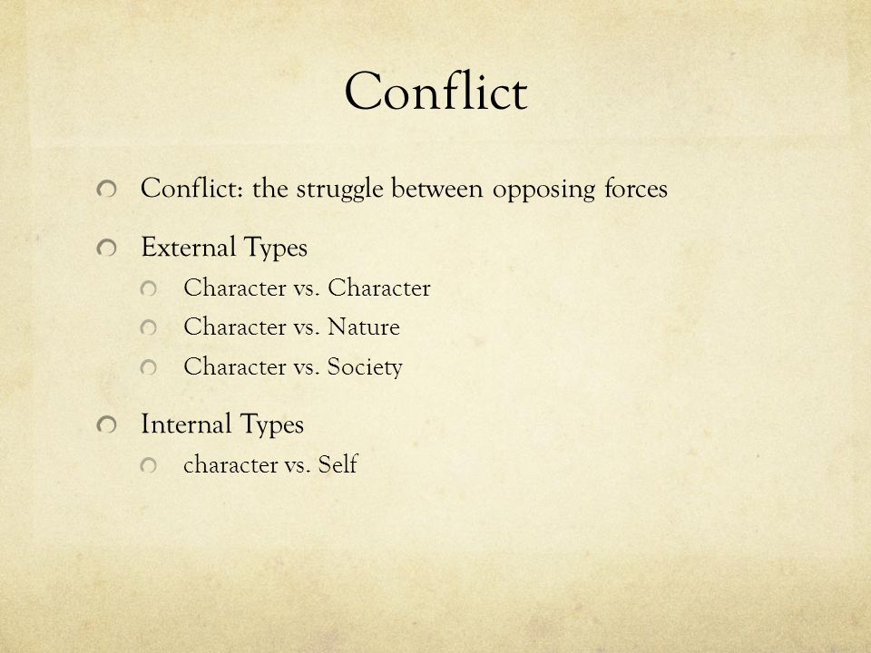 Conflict Conflict: the struggle between opposing forces External Types