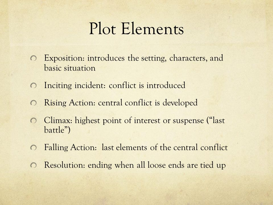 Plot Elements Exposition: introduces the setting, characters, and basic situation. Inciting incident: conflict is introduced.