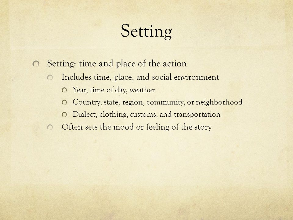 Setting Setting: time and place of the action