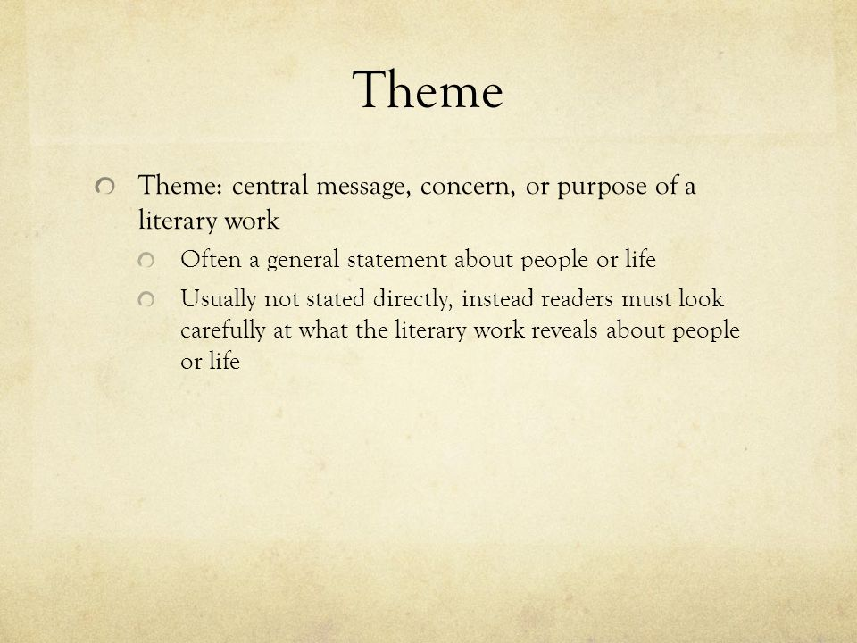 Theme Theme: central message, concern, or purpose of a literary work