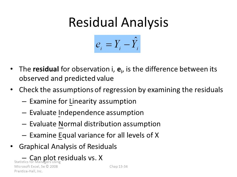 Residual Analysis The residual for observation i, ei, is the difference between its observed and predicted value.