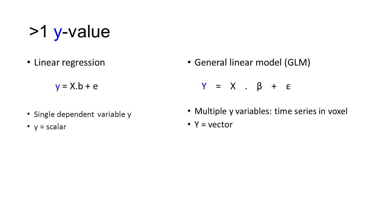 >1 y-value Linear regression General linear model (GLM) y = X.b + e