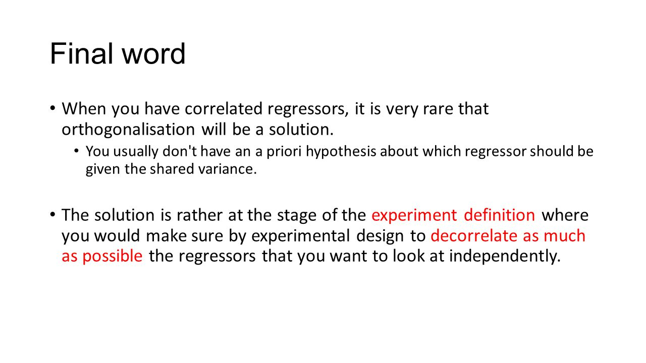 Final word When you have correlated regressors, it is very rare that orthogonalisation will be a solution.
