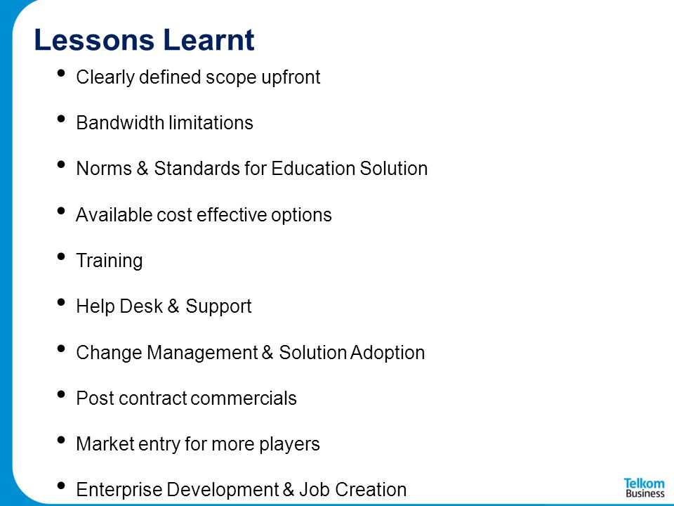 Lessons Learnt Clearly defined scope upfront Bandwidth limitations