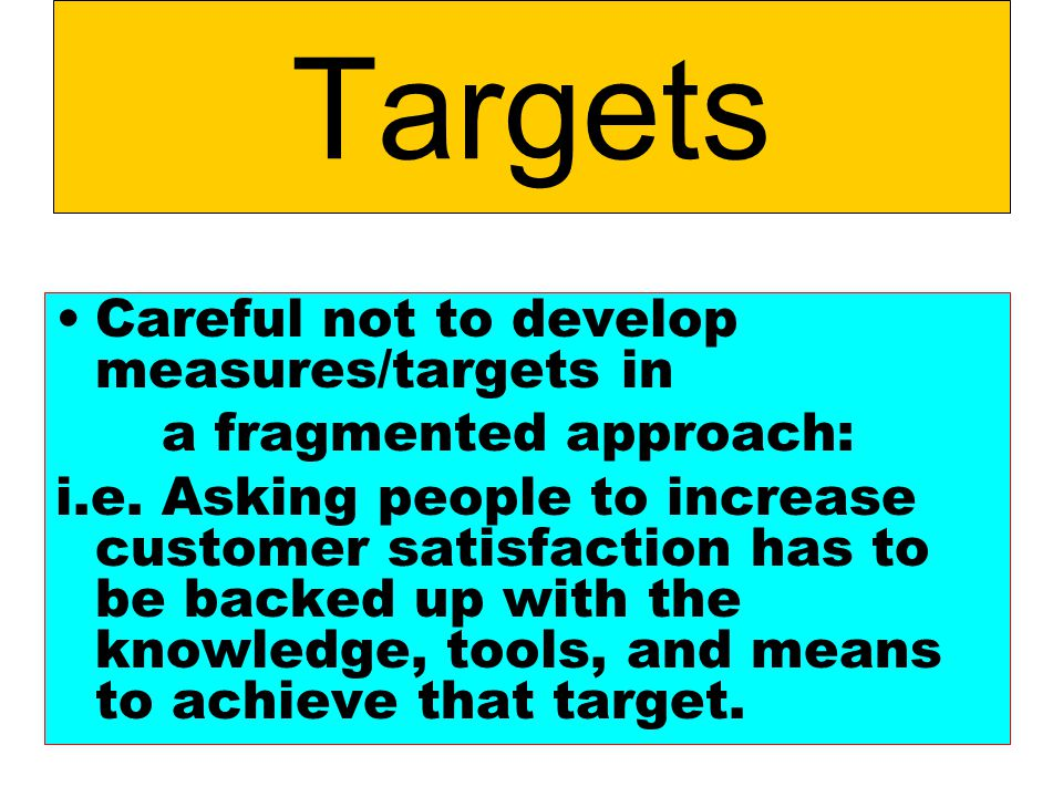 Targets Careful not to develop measures/targets in