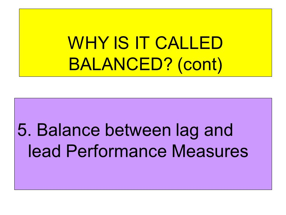 WHY IS IT CALLED BALANCED (cont)