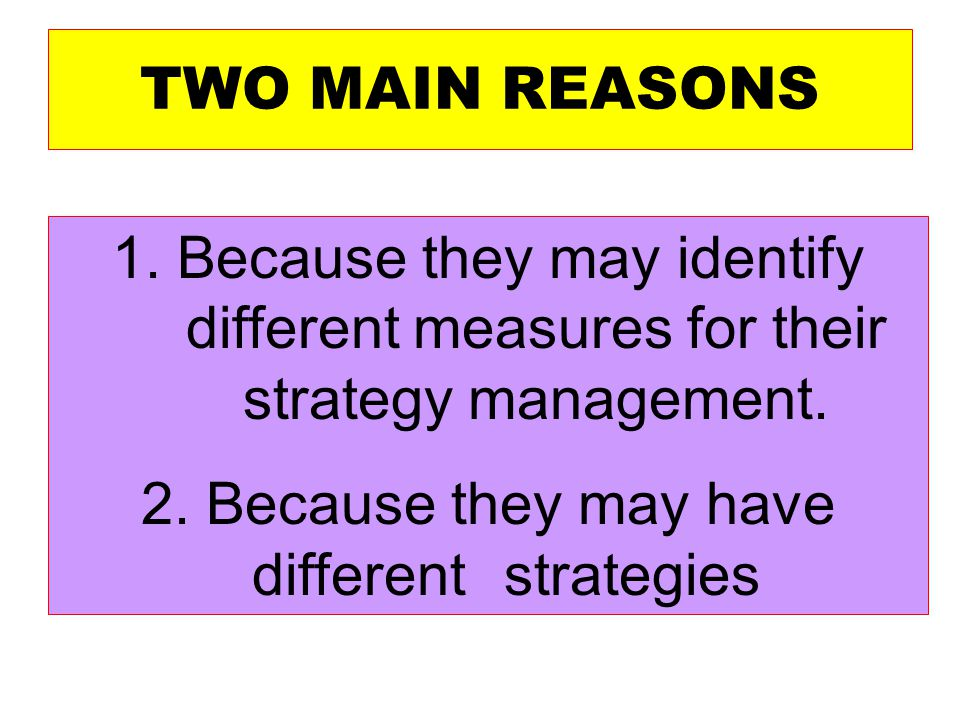 2. Because they may have different strategies