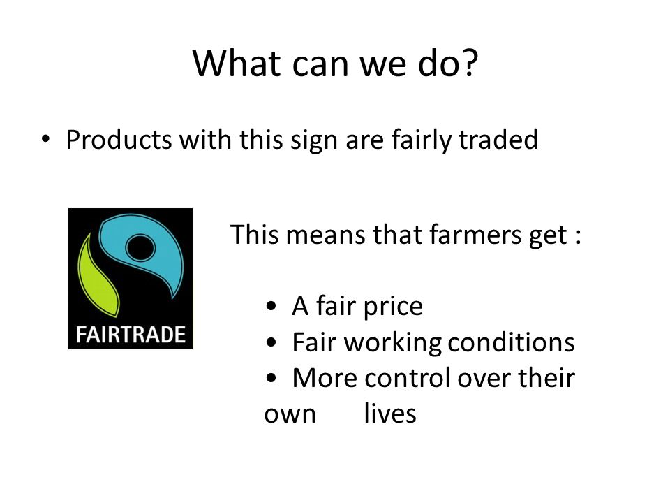 What can we do Products with this sign are fairly traded