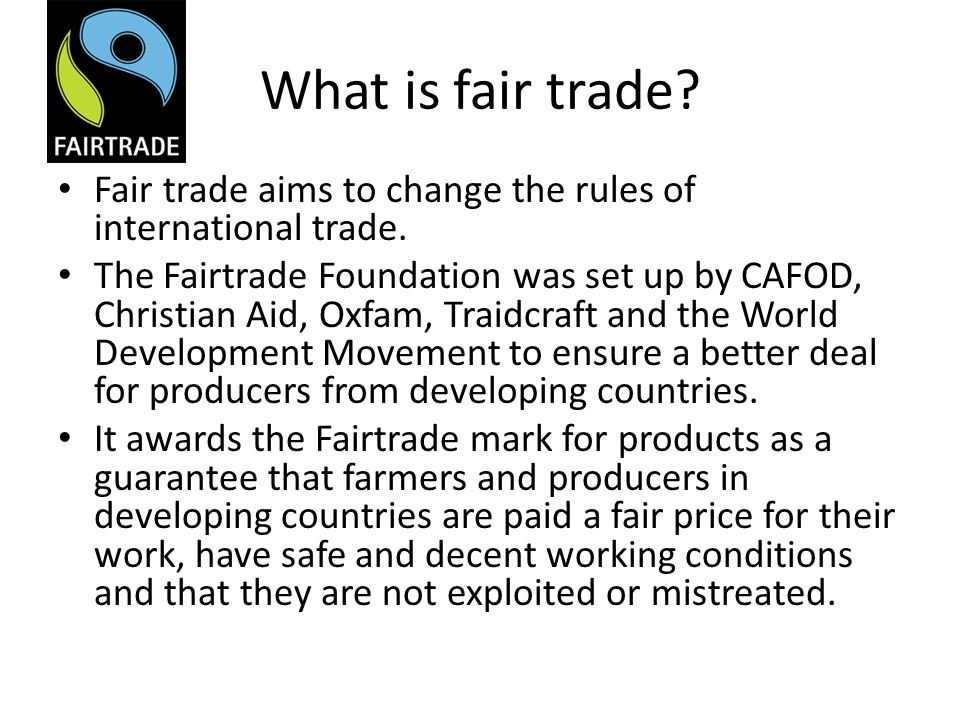 What is fair trade Fair trade aims to change the rules of international trade.