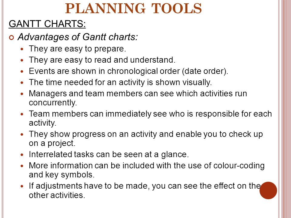 PLANNING TOOLS GANTT CHARTS: Advantages of Gantt charts:
