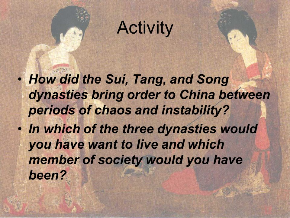 Activity How did the Sui, Tang, and Song dynasties bring order to China between periods of chaos and instability