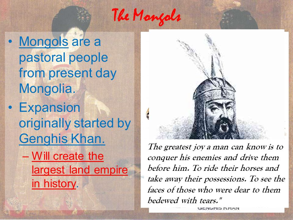 The Mongols Mongols are a pastoral people from present day Mongolia.