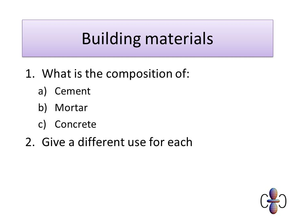 Building materials What is the composition of: