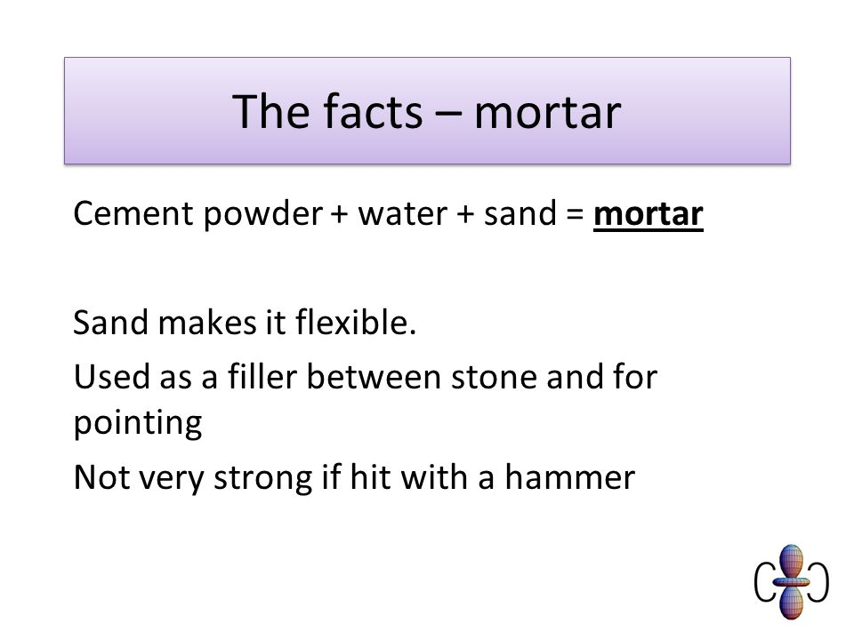 The facts – mortar