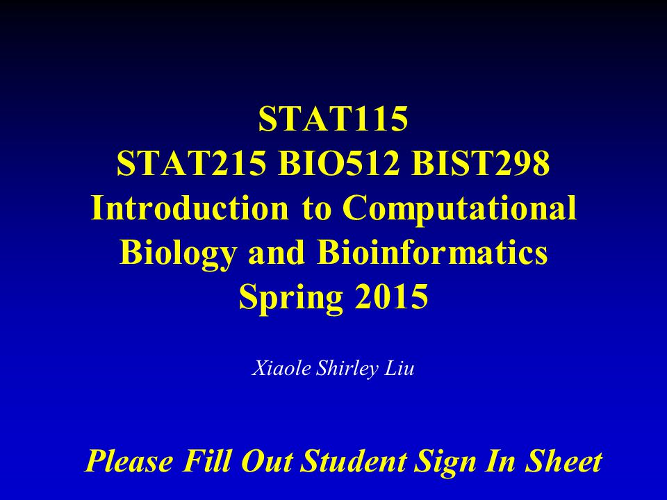STAT115 STAT215 BIO512 BIST298 Introduction to Computational Biology and Bioinformatics Spring 2015
