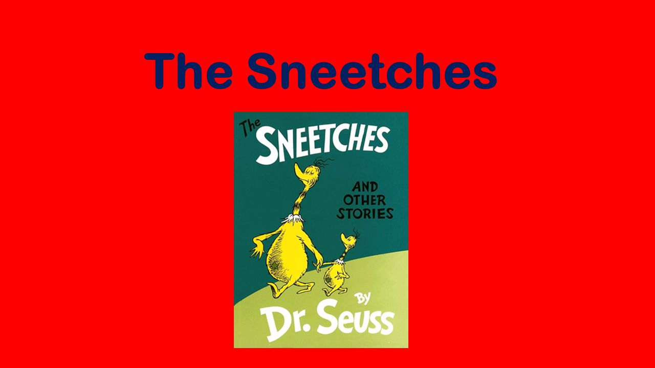 the sneetches The sneetches by dr seuss lesson plans and other teaching materials - free english learning and teaching resources from varsity tutors.