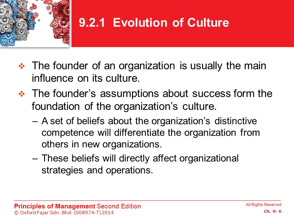 9.2.1 Evolution of Culture The founder of an organization is usually the main influence on its culture.